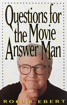 Questions for the Movie Answer Man - Ebert, Roger