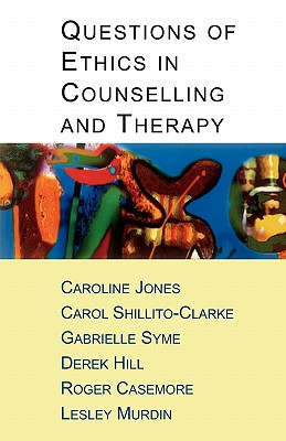 Questions of Ethics in Counselling and Therapy - Jones, Caroline, and Shillito-Clarke, Carol, and Syme, Gabrielle, Dr.