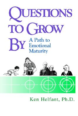 Questions to Grow by: A Path to Emotional Maturity - Helfant Ph D, Ken