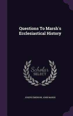 Questions to Marsh's Ecclesiastical History - Emerson, Joseph, and Marsh, John