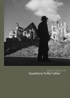 Questions to My Father - Bischof, Werner (Photographer), and Bischof, Marco (Editor), and Morris, John (Contributions by)