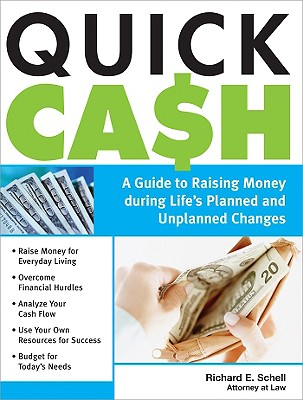 Quick Cash: A Guide to Raising Money During Life's Planned and Unplanned Changes - Schell, Richard