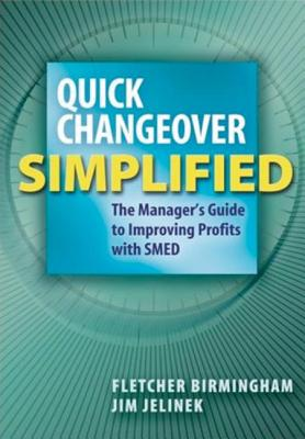 Quick Changeover Simplified: The Manager's Guide to Increasing Profits with SMED - Birmingham, Fletcher