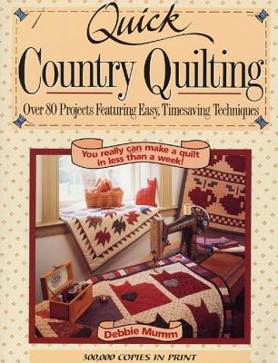 Quick Country Quilting: Over 80 Projects Featuring Easy, Timesaving Techniques - Mumm, Debbie