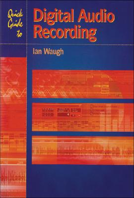 Quick Guide to Digital Audio Recording - Waugh, Ian