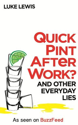 Quick Pint After Work?: And Other Everyday Lies - Lewis, Luke