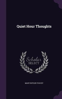 Quiet Hour Thoughts - Toucey, Mary Butler