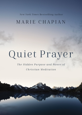 Quiet Prayer: The Hidden Purpose and Power of Christian Meditation - Chapian, Marie