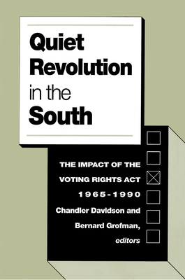 Quiet Revolution in the South: The Impact of the Voting Rights Act, 1965-1990 - Davidson, Chandler (Editor), and Grofman, Bernard (Editor)