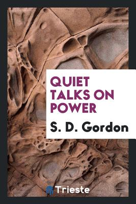 Quiet Talks on Power - Gordon, S D