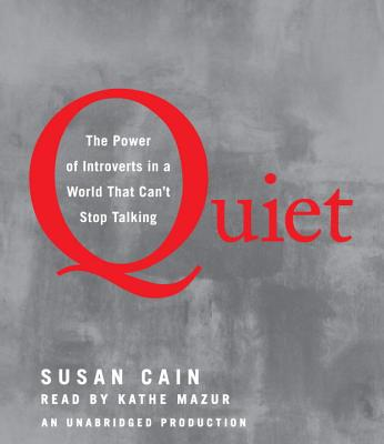 Quiet: The Power of Introverts in a World That Can't Stop Talking - Cain, Susan, Dr., and Mazur, Kathe (Read by)