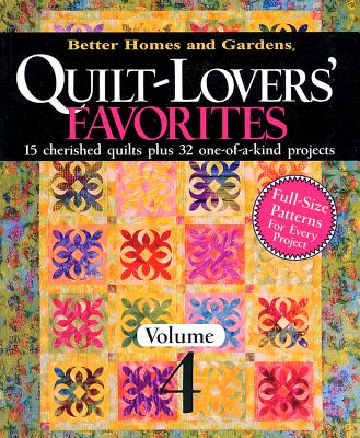Quilt-Lovers' Favorites: From American Patchwork & Quilting, Volume 4 - Gardens, Better Homes &, and Lastbetter Homes & Gardens, and Better Homes and Gardens (Editor)