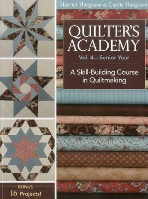 Quilter's Academy Vol. 4 - Senior Year: A Skill Building Course in Quiltmaking - Hargrave, Harriet, and Hargrave, Carrie