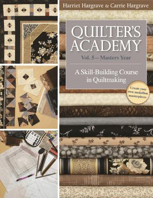 Quilter's Academy Vol. 5 - Masters Year: A Skill-Building Course in Quiltmaking - Hargrave, Harriet, and Hargrave, Carrie