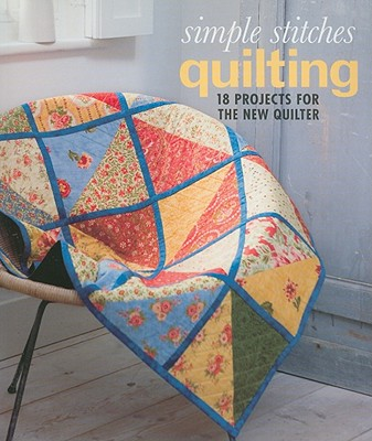 Quilting: 18 Projects for the New Quilter - Pattison, Emma (Editor), and Winwood, Mark (Photographer), and Price, Beverly (Designer)