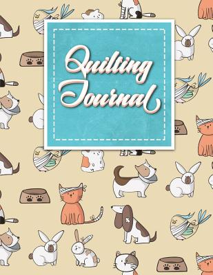 Quilting Journal: Quilt Journal Planner, Quilt Pattern Books, Quilting Daily, Cute Veterinary Animals Cover - Publishing, Rogue Plus