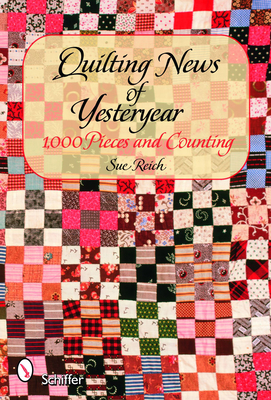 Quilting News of Yesteryear: 1,000 Pieces and Counting - Reich, Sue