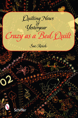 Quilting News of Yesteryear: Crazy as a Bed Quilt - Reich, Sue