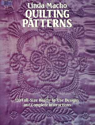 Quilting Patterns: 110 Full-Size Ready-To-Use Designs and Complete Instructions - Macho, Linda
