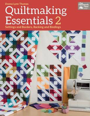 Quiltmaking Essentials 2: Settings and Borders, Backings and Bindings - Thomas, Donna Lynn