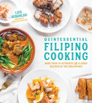 Quintessential Filipino Cooking: 75 Authentic and Classic Recipes of the Philippines - Agbanlog, Liza