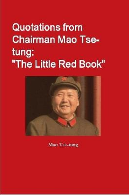 """Quotations from Chairman Mao Tse-tung: """"The Little Red Book"""" - Tse-Tung, Mao"""