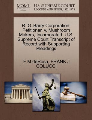 R. G. Barry Corporation, Petitioner, V. Mushroom Makers, Incorporated. U.S. Supreme Court Transcript of Record with Supporting Pleadings - DeRosa, F M, and Colucci, Frank J