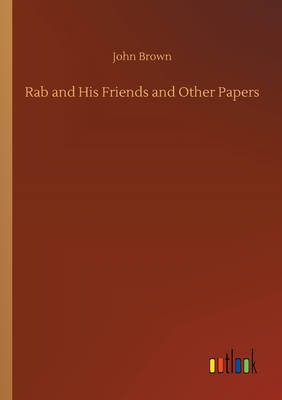Rab and His Friends and Other Papers - Brown, John