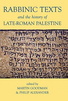 Rabbinic Texts and the History of Late-Roman Palestine - Goodman, Martin, and Alexander, Philip