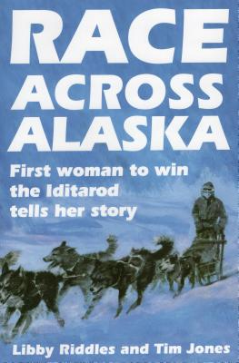 Race Across Alaska: First Woman to Win the Iditarod Tells Her Story - Riddles, Libby Jones