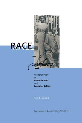 Race and Affluence: An Archaeology of African America and Consumer Culture - Mullins, Paul R, Professor
