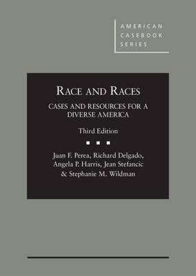 Race and Races: Cases and Resources for a Diverse America - Perea, Juan F., and Delgado, Richard, and Harris, Angela