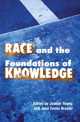 Race and the Foundations of Knowledge: Cultural Amnesia in the Academy - Young, Joseph (Editor)