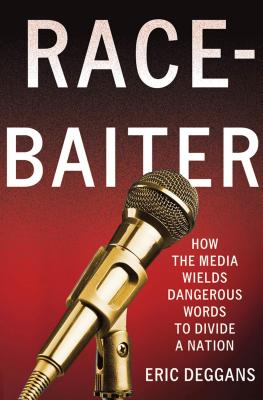 Race-Baiter: How the Media Wields Dangerous Words to Divide a Nation - Deggans, Eric