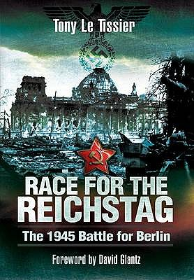 Race for the Reichstag: The 1945 Battle for Berlin - Le Tissier, Tony