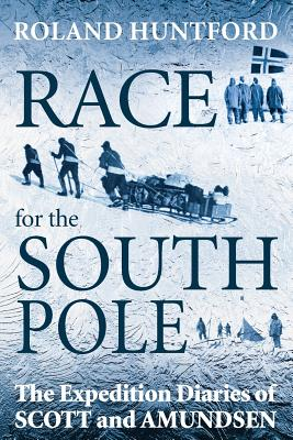 Race for the South Pole: The Expedition Diaries of Scott and Amundsen - Huntford, Roland