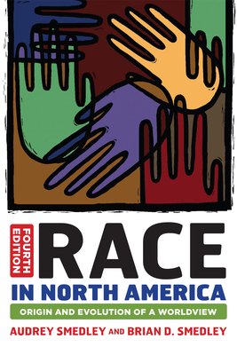 Race in North America: Origin and Evolution of a Worldview - Smedley, Audrey, and Smedley, Brian D.