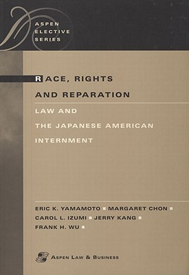 Race, Rights, and Reparation: Law and the Japanese American Internment - Yamamoto, Eric K, and Chon, Margaret, and Izumi, Carol L
