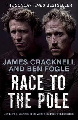 Race to the Pole: Conquering Antarctica in the World's Toughest Endurance Race - Fogle, Ben, and Cracknell, James