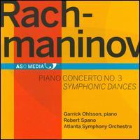 Rachmaninov: Piano Concerto No. 3; Symphonic Dances - Garrick Ohlsson (piano); Atlanta Symphony Orchestra; Robert Spano (conductor)