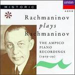 Rachmaninov Plays Rachmaninov: The Ampico Piano Recordings, 1919-1929