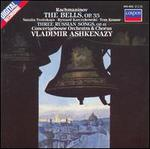 Rachmaninov: The Bells; 3 Russian Songs