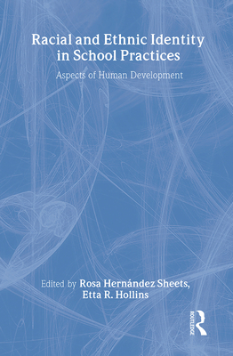 Racial and Ethnic Identity in School Practices: Aspects of Human Development - Sheets, Rosa Hernandez (Editor)