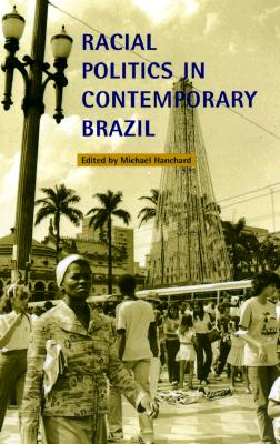 Racial Politics in Contemporary Brazil - Hanchard, Michael (Editor)