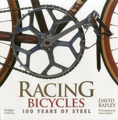 Racing Bicycles: 100 Years of Steel - Rapley, David, and Rapley, Monica