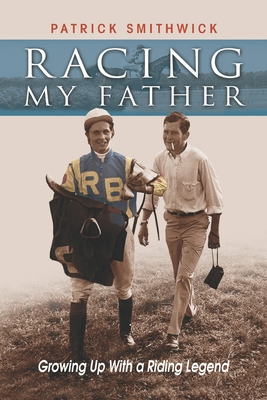 Racing My Father: Growing Up with a Riding Legend - Smithwick, Patrick