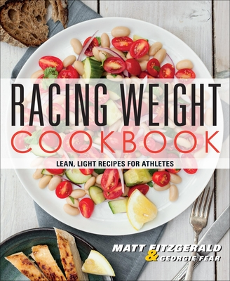 Racing Weight Cookbook: Lean, Light Recipes for Athletes - Fitzgerald, Matt, and Fear, Georgie, Rd