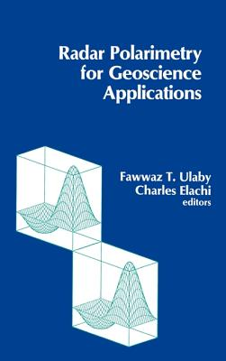 Radar Polarimetry for Geoscience Applications - Ulaby, Fawwaz T, Ph.D. (Preface by), and Elachi, Charles, Ph.D. (Preface by)