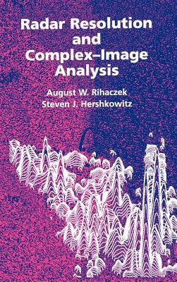 Radar Resolution and Complex-Image Analysis - Rihaczek, August W, and Hershkowitz, Steven J