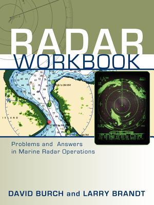 Radar Workbook: Problems and Answers in Marine Radar Operations - Burch, David, and Brandt, Larry, and Burch, Tobias (Designer)